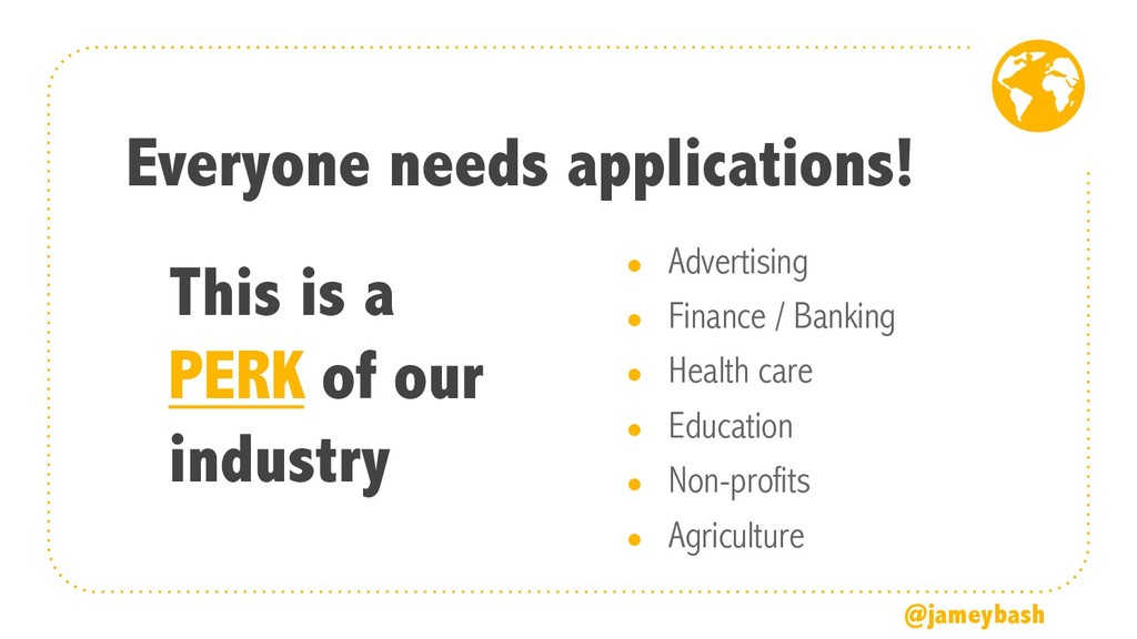 Everyone needs applications! ● Advertising ● Fi...