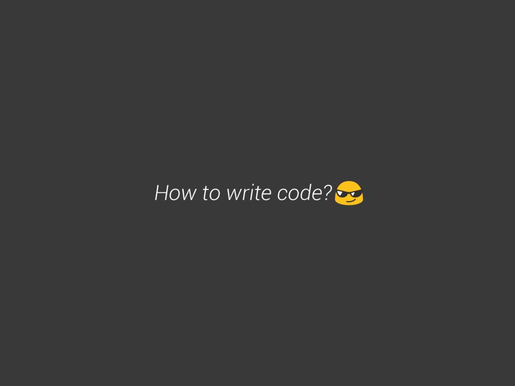 How to write code?