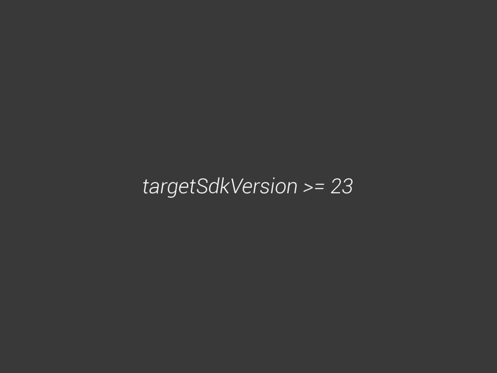 targetSdkVersion >= 23