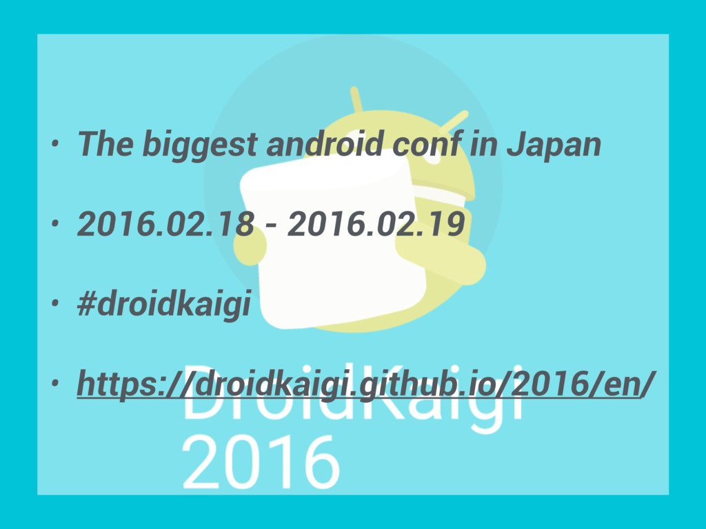 • The biggest android conf in Japan • 2016.02.1...