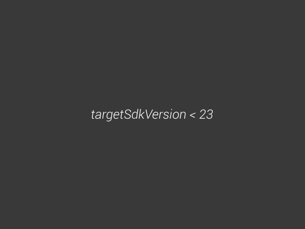 targetSdkVersion < 23