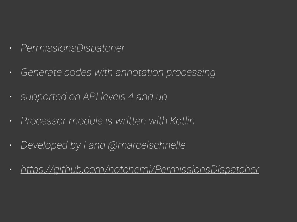 • PermissionsDispatcher • Generate codes with a...