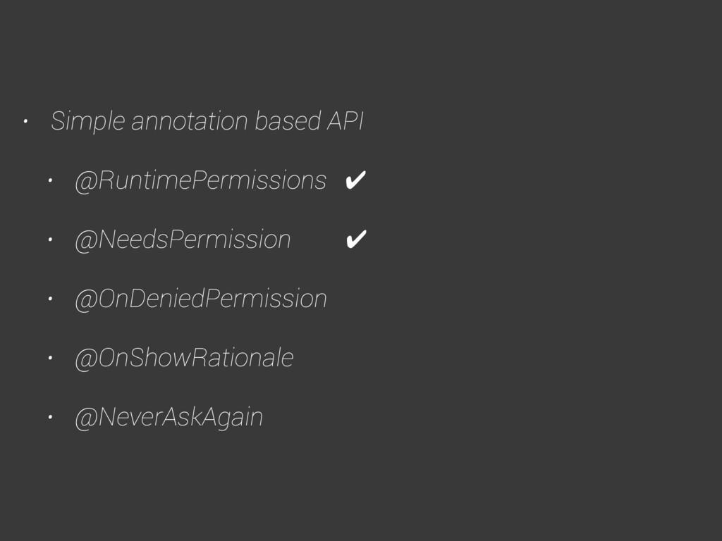 • Simple annotation based API • @RuntimePermiss...