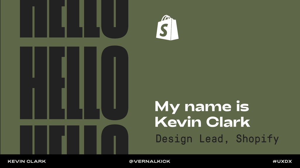 HELLO HELLO My name is Kevin Clark Design Lead,...