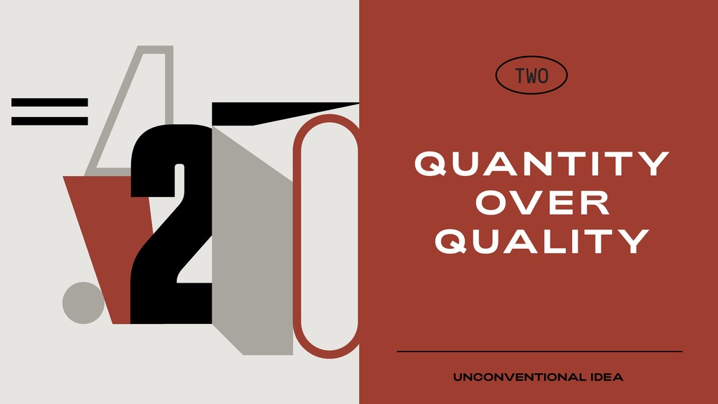 2 QUANTITY OVER QUALITY TWO UNCONVENTIONAL IDEA