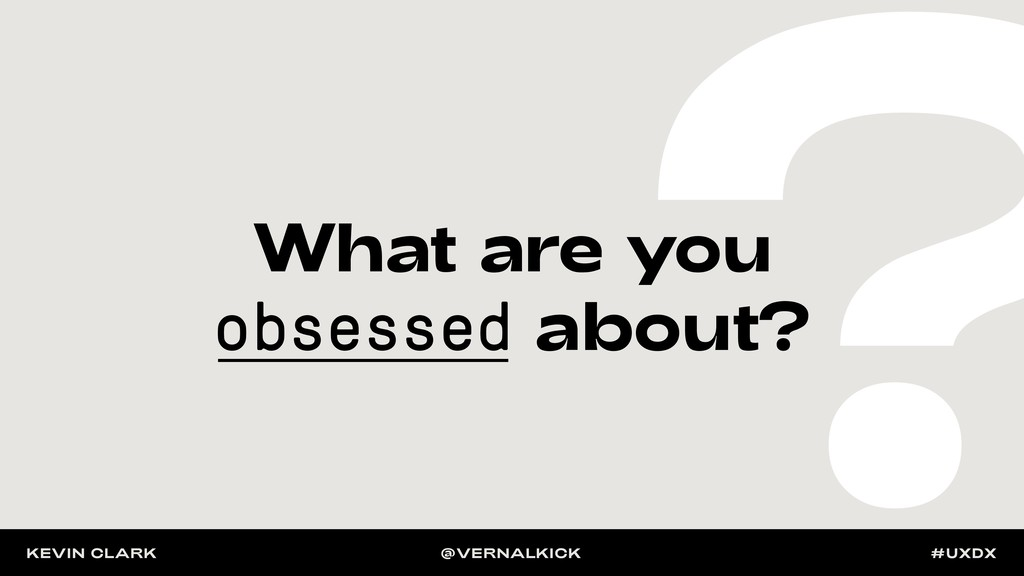 What are you obsessed about? ? KEVIN CLARK @VER...