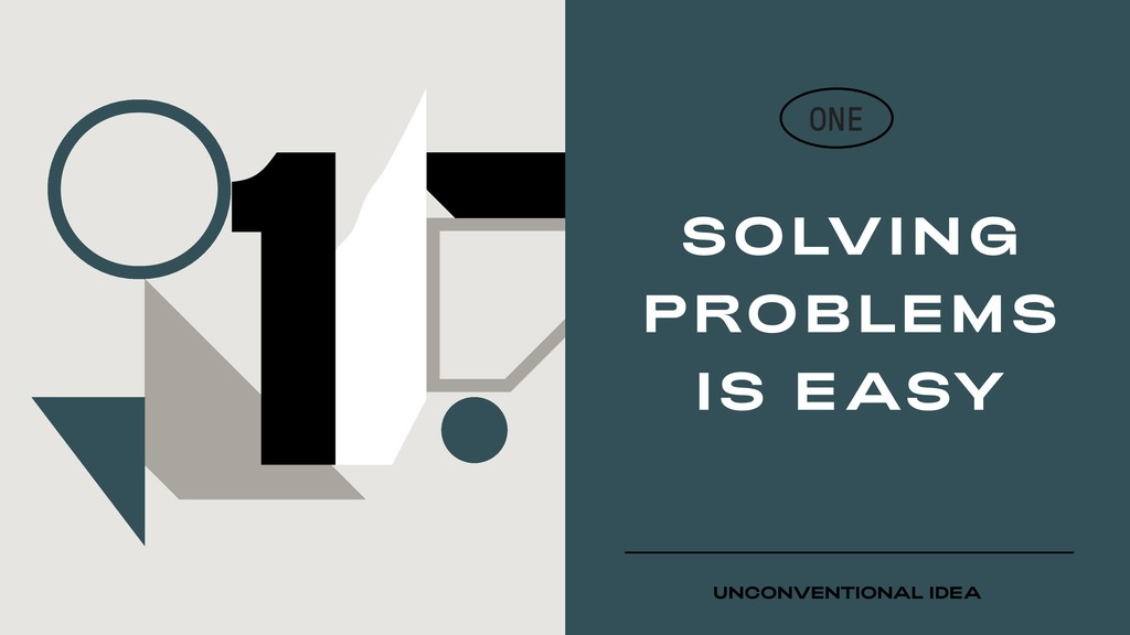 1 SOLVING PROBLEMS IS EASY ONE UNCONVENTIONAL I...