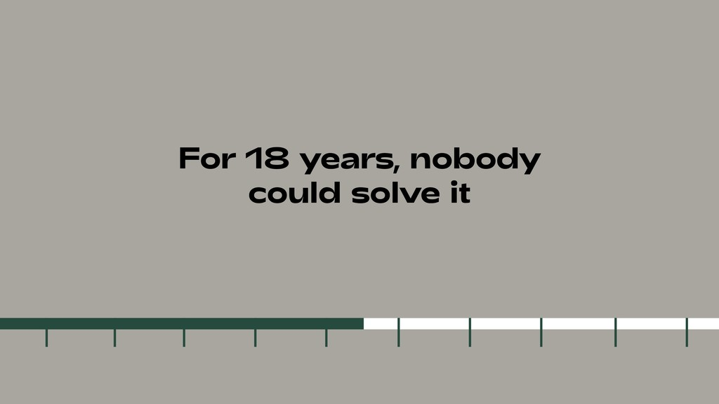 For 18 years, nobody could solve it