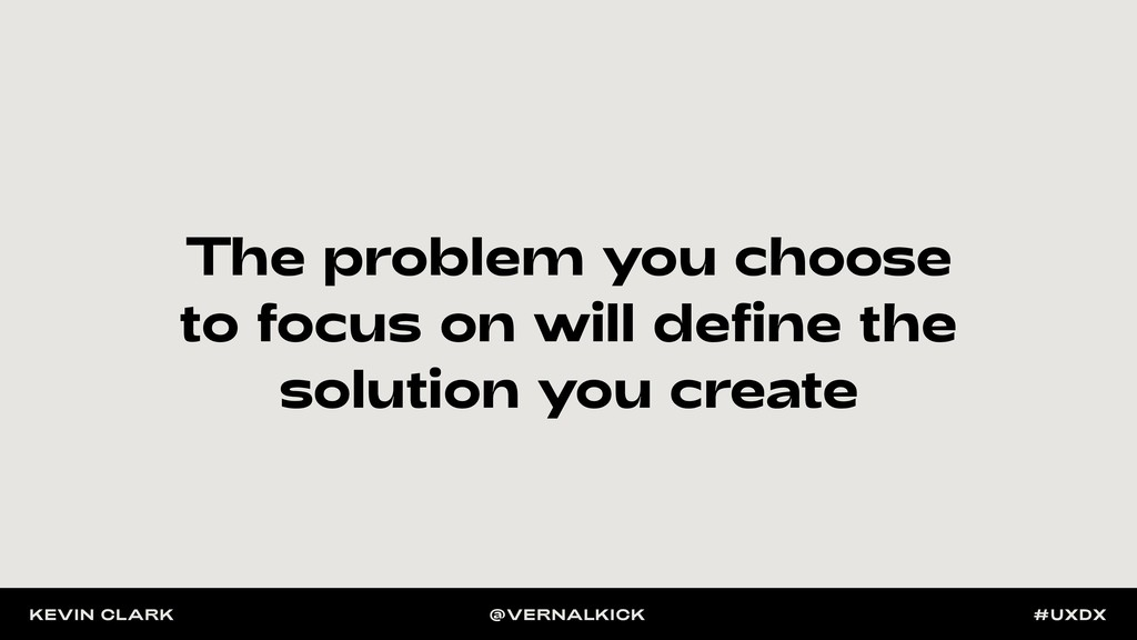 The problem you choose to focus on will define ...