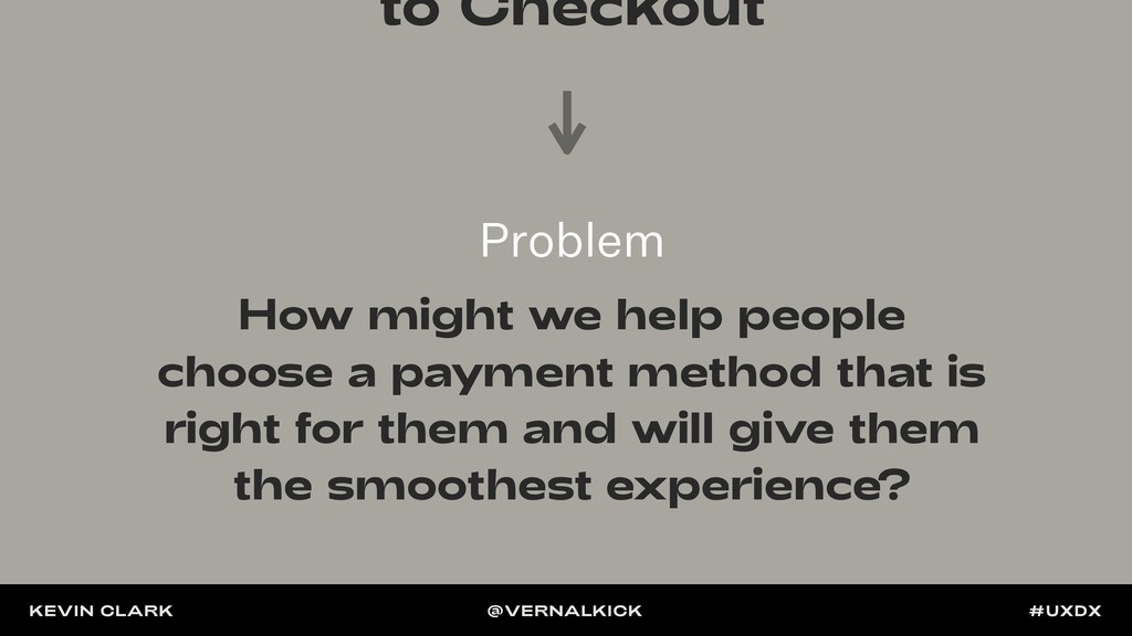 to Checkout How might we help people choose a p...
