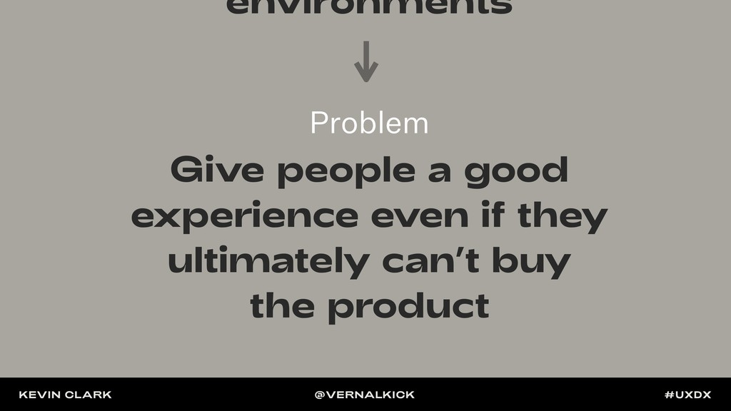 Problem Give people a good experience even if t...
