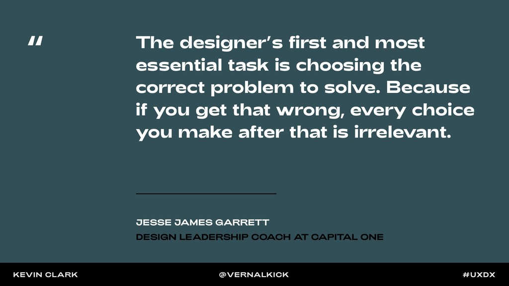 The designer's first and most essential task is...