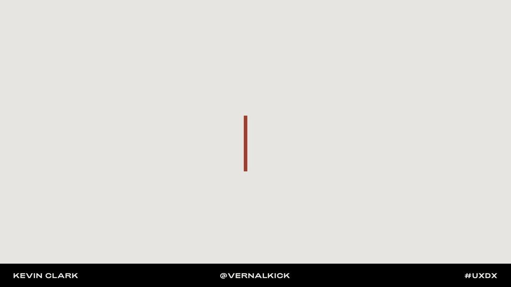 KEVIN CLARK @VERNALKICK #UXDX