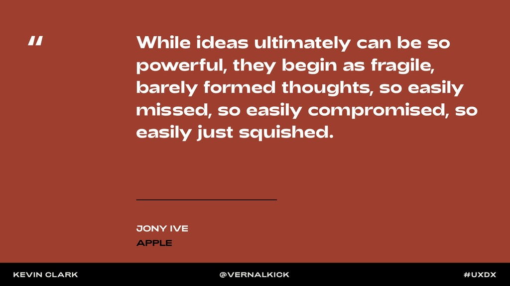 While ideas ultimately can be so powerful, they...