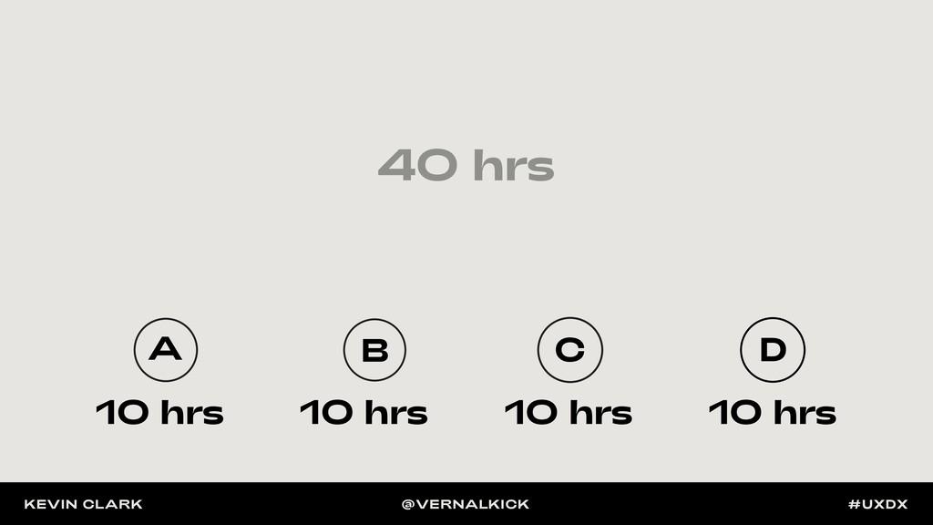 40 hrs 10 hrs 10 hrs 10 hrs 10 hrs A B C A B C ...