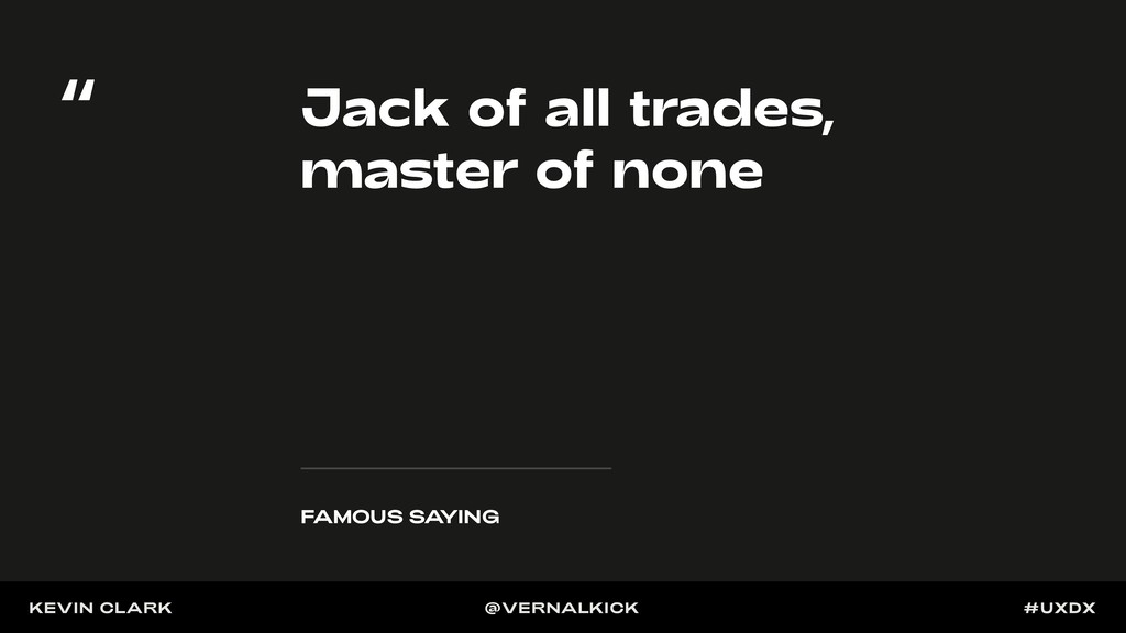 Jack of all trades, master of none FAMOUS SA YI...