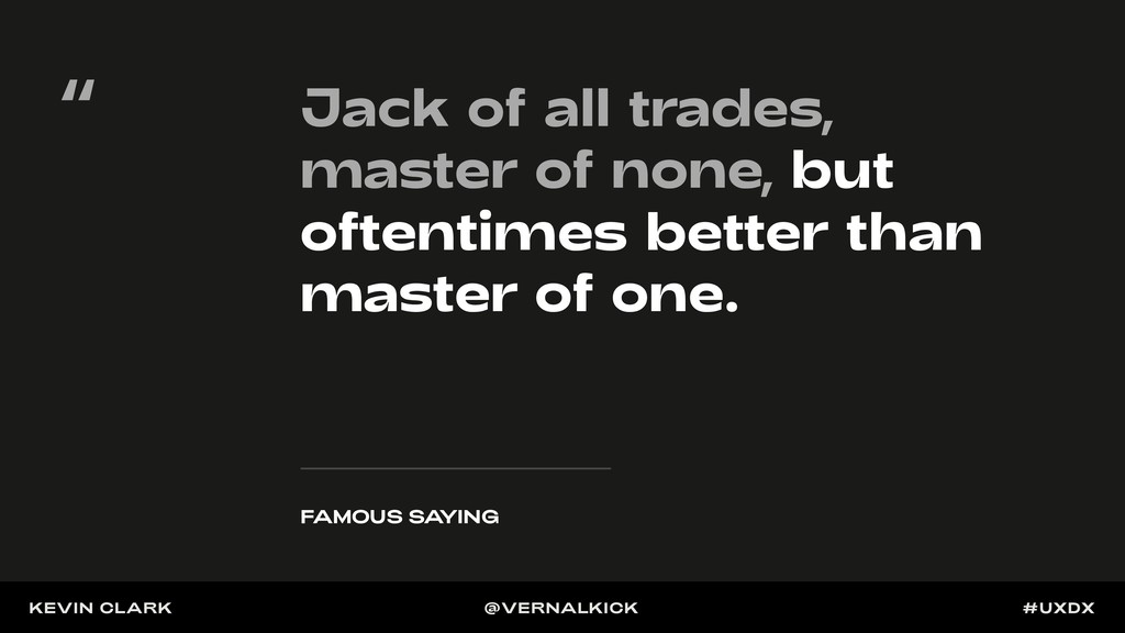 Jack of all trades, master of none, but oftenti...