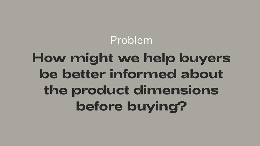 Problem How might we help buyers be better info...
