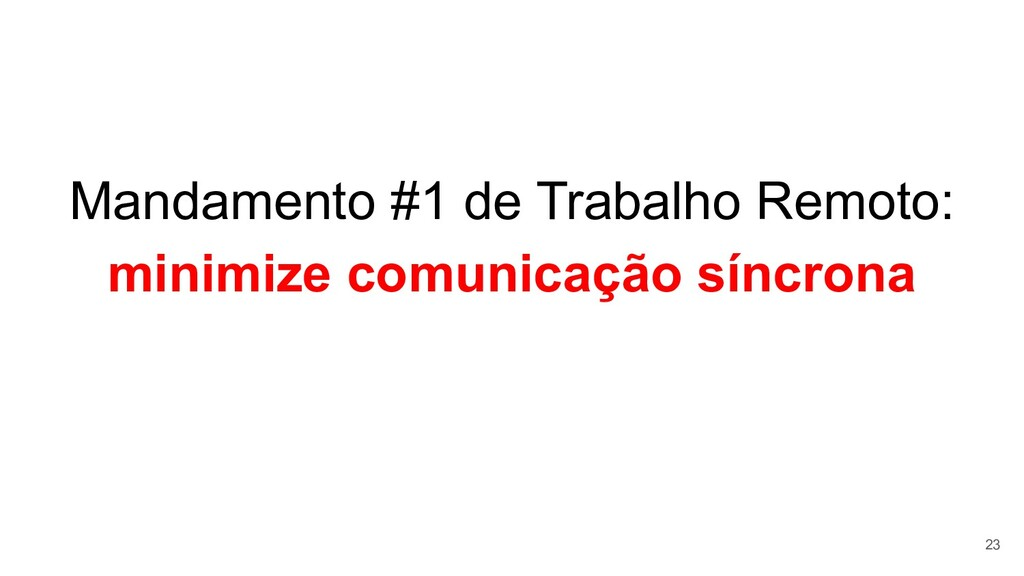 Mandamento #1 de Trabalho Remoto: minimize comu...