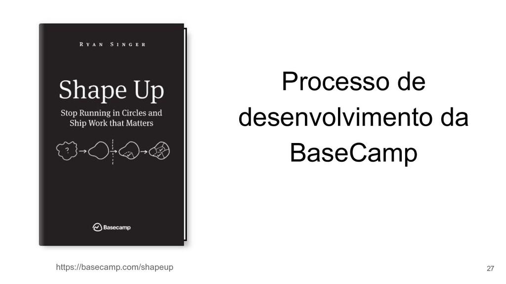 Processo de desenvolvimento da BaseCamp 27 http...
