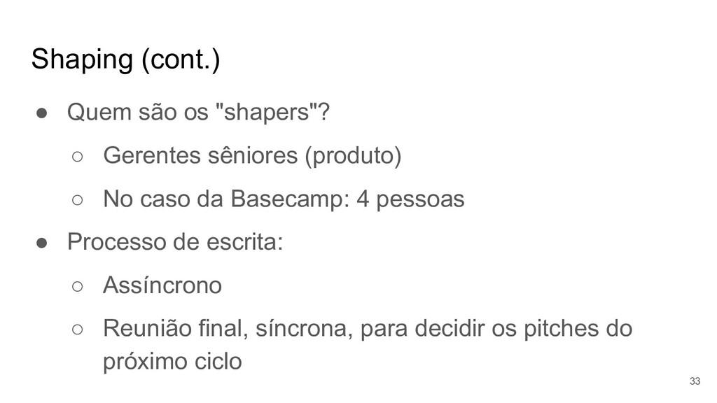 """Shaping (cont.) ● Quem são os """"shapers""""? ○ Gere..."""