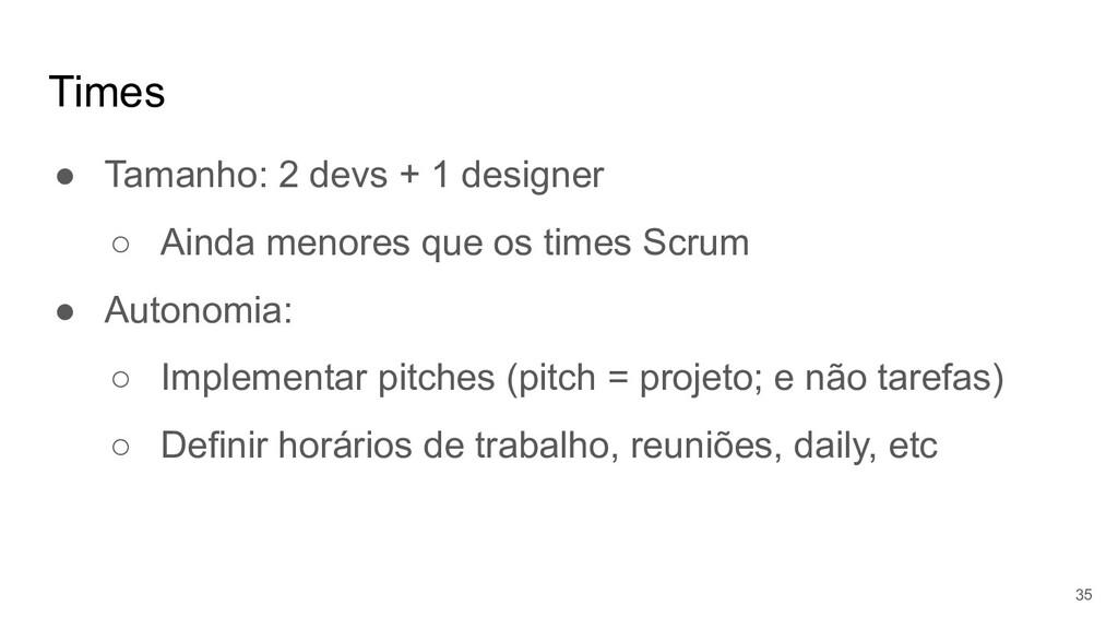 Times ● Tamanho: 2 devs + 1 designer ○ Ainda me...