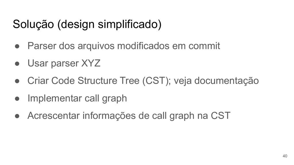 Solução (design simplificado) ● Parser dos arqu...