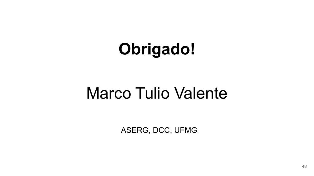 Obrigado! Marco Tulio Valente ASERG, DCC, UFMG ...