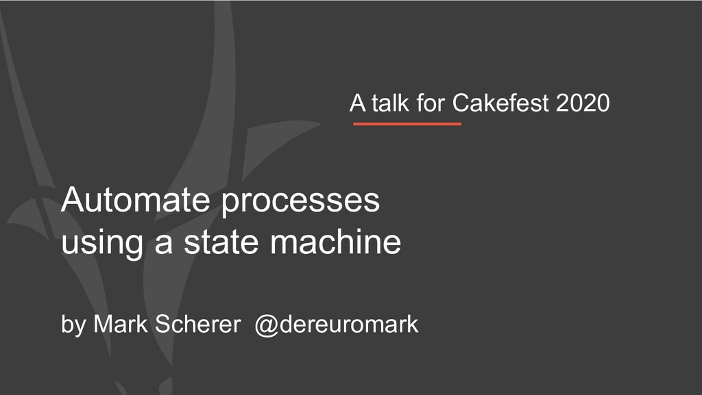 Automate processes using a state machine by Mar...
