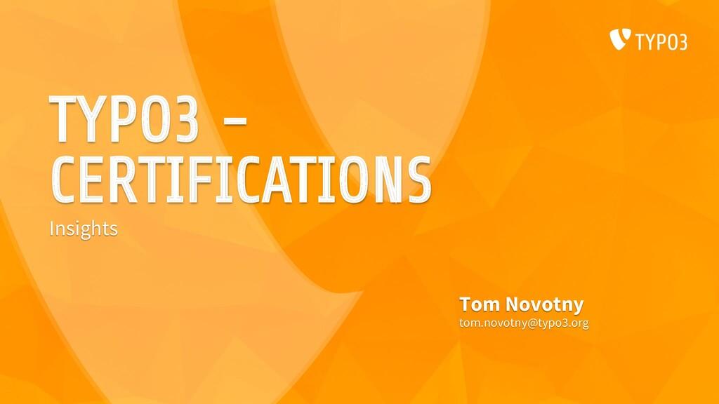 TYPO3 - CERTIFICATIONS Tom Novotny tom.novotny@...