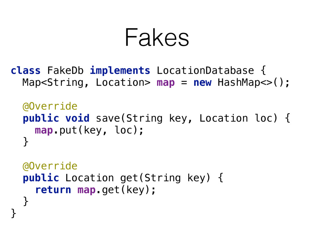Fakes class FakeDb implements LocationDatabase ...