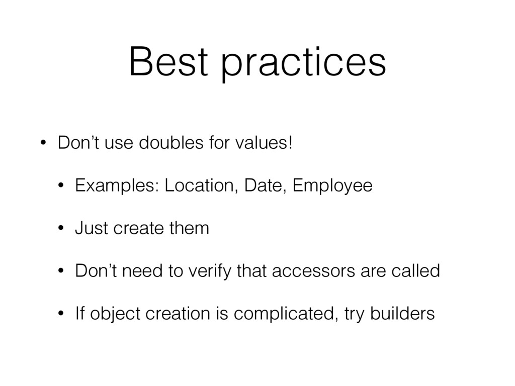 Best practices • Don't use doubles for values! ...