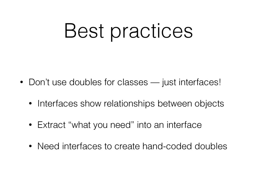 Best practices • Don't use doubles for classes ...