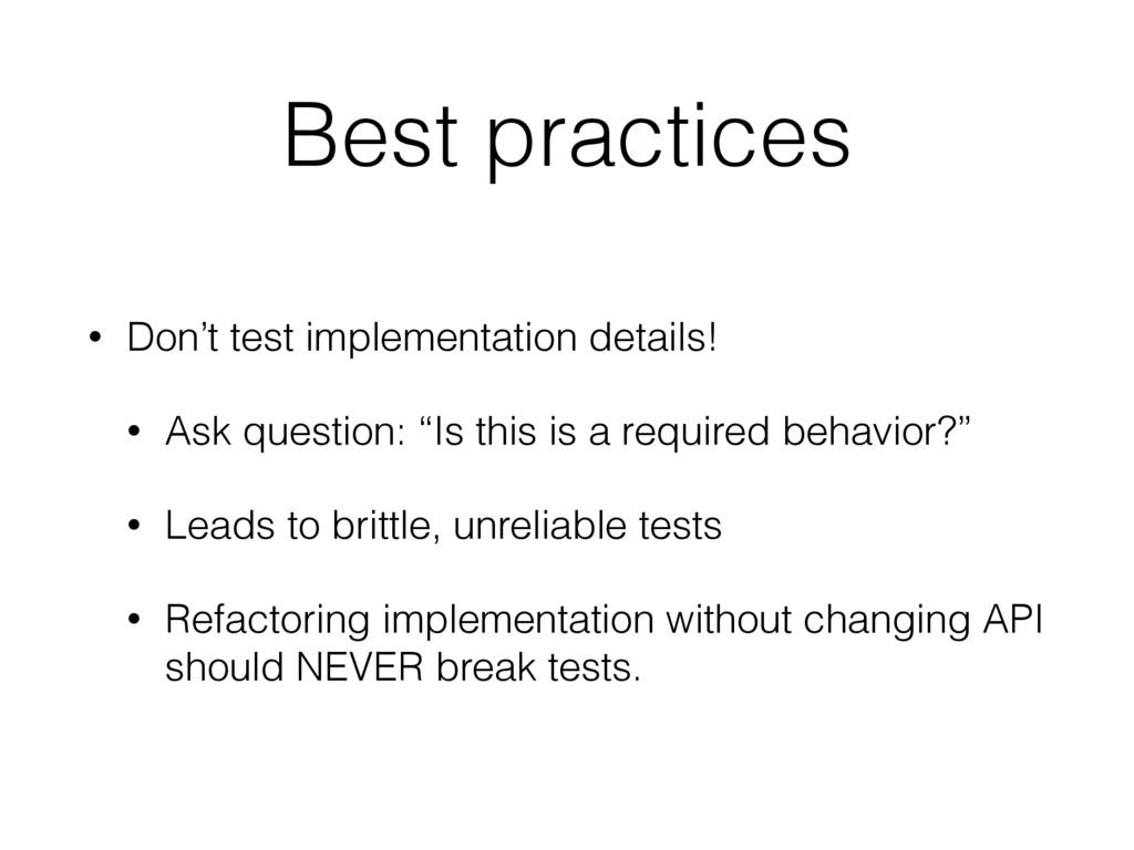 Best practices • Don't test implementation deta...