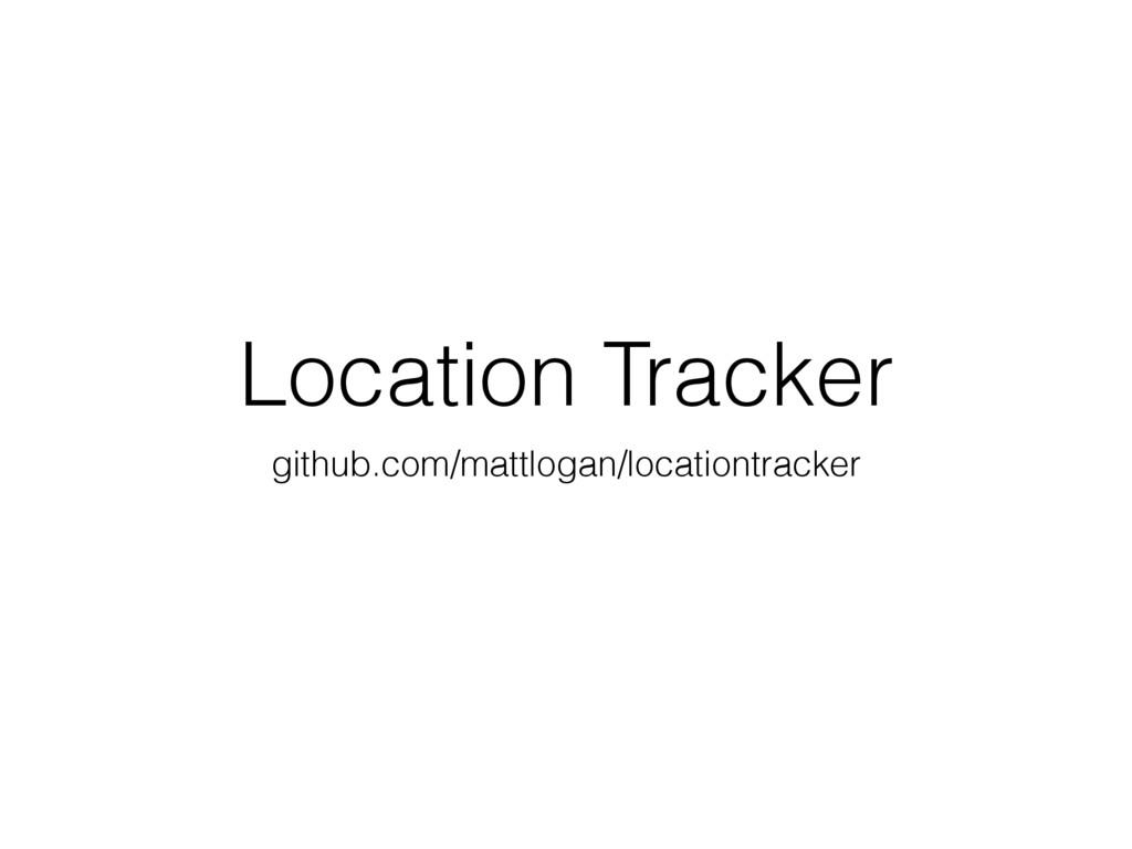 Location Tracker github.com/mattlogan/locationt...