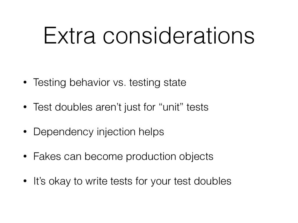 Extra considerations • Testing behavior vs. tes...