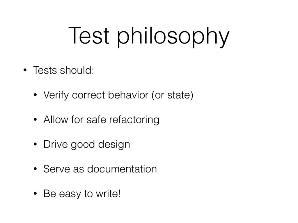 Test philosophy • Tests should: • Verify correc...