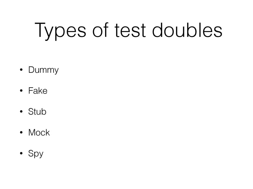 • Dummy • Fake • Stub • Mock • Spy Types of tes...