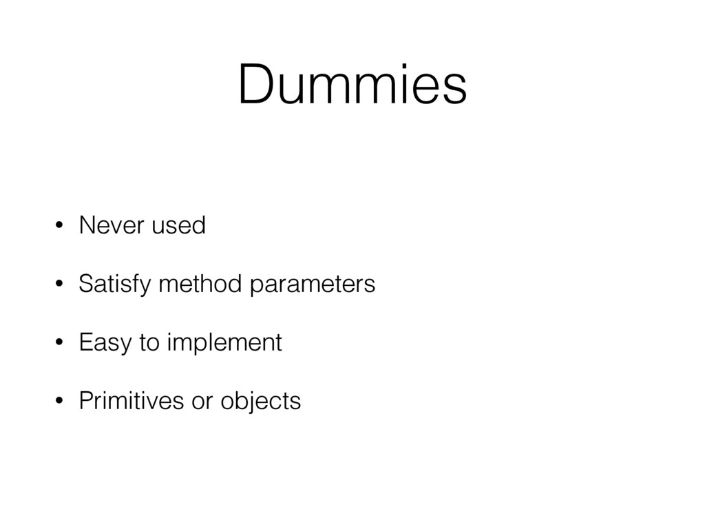 Dummies • Never used • Satisfy method parameter...