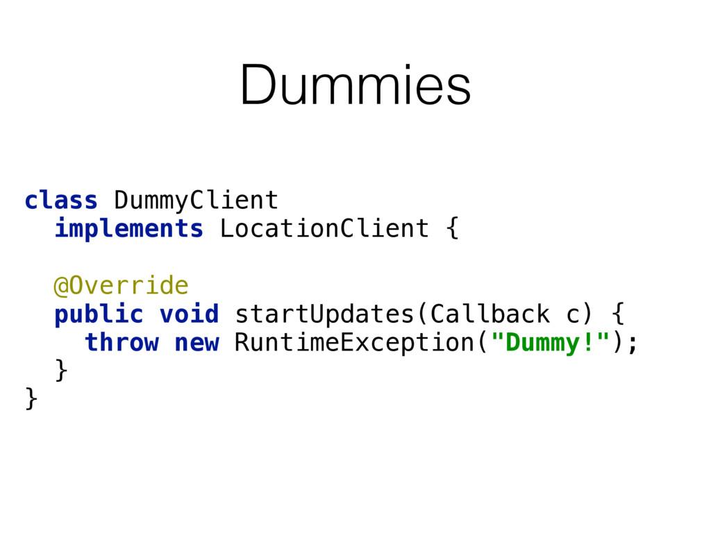 Dummies class DummyClient implements LocationCl...
