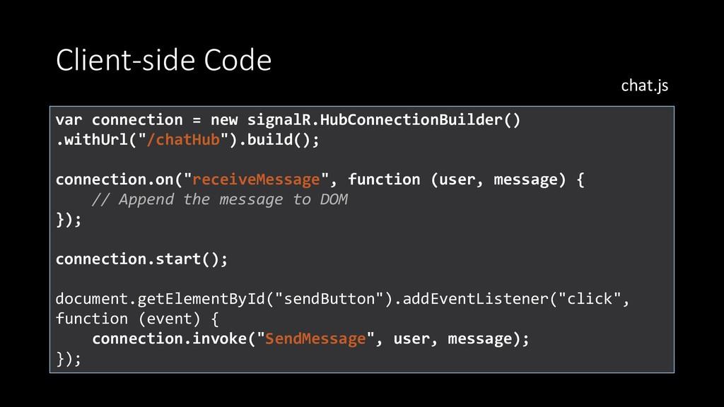 Client-side Code var connection = new signalR.H...