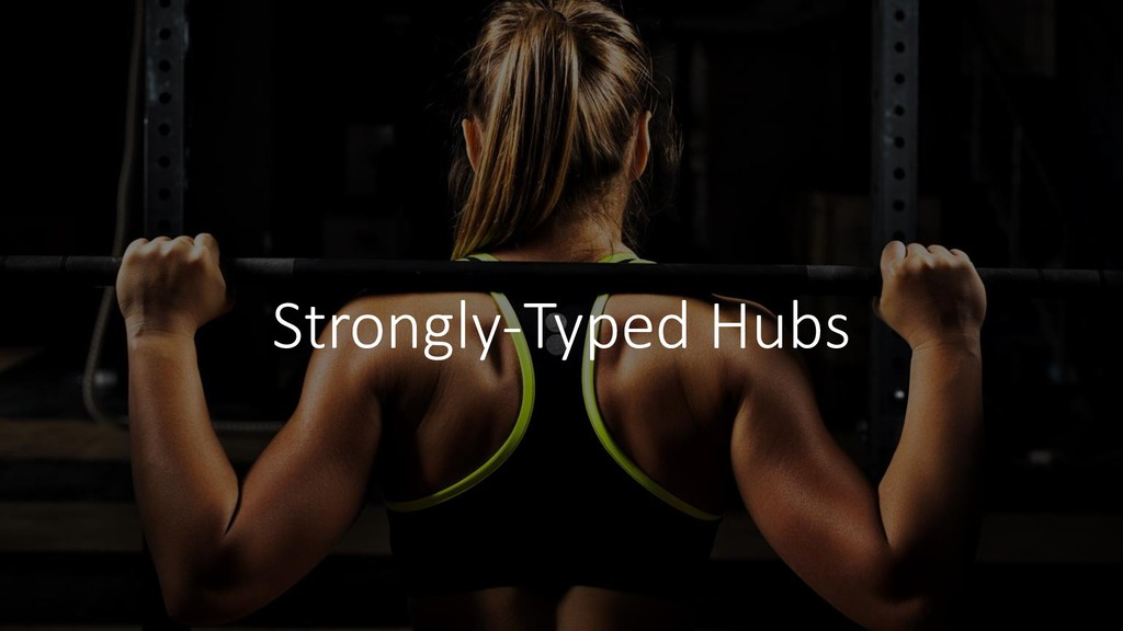 Strongly-Typed Hubs