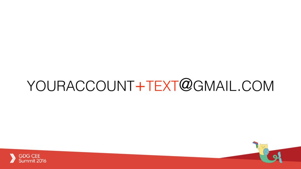 YOURACCOUNT+TEXT@GMAIL.COM
