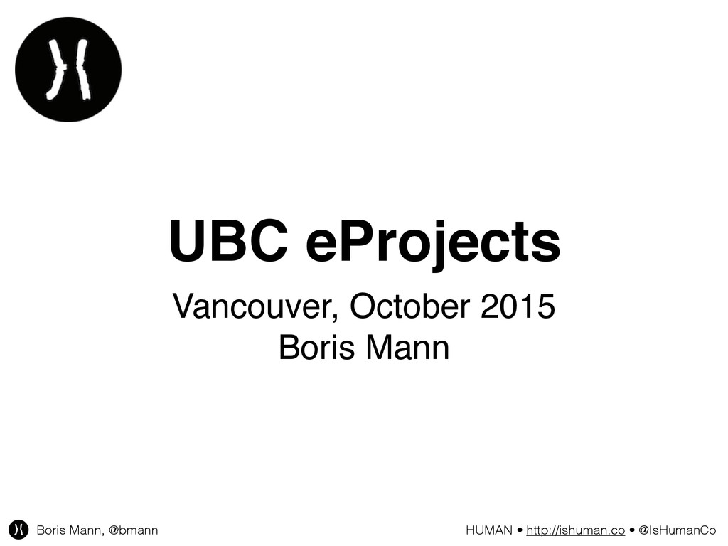 Boris Mann, @bmann HUMAN • http://ishuman.co • ...