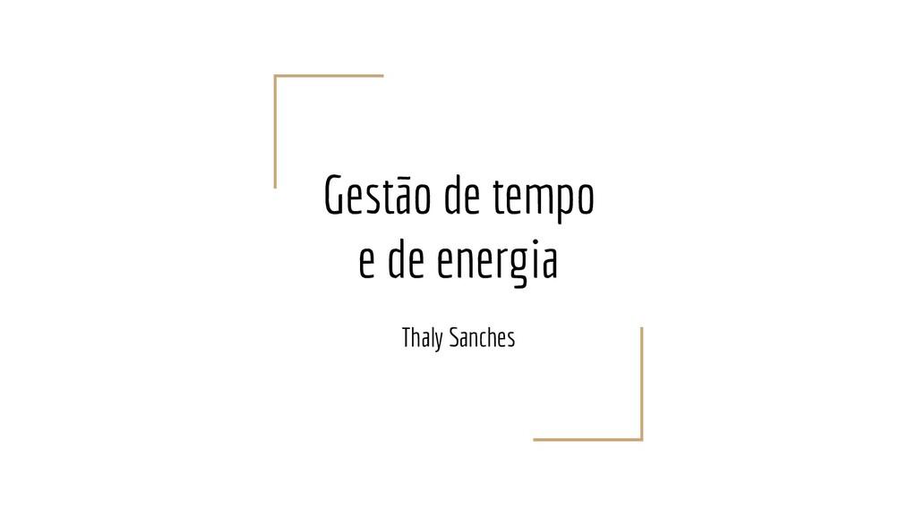 Gestão de tempo e de energia Thaly Sanches