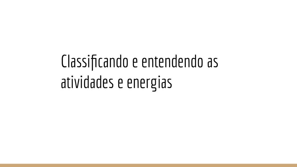 Classificando e entendendo as atividades e energ...