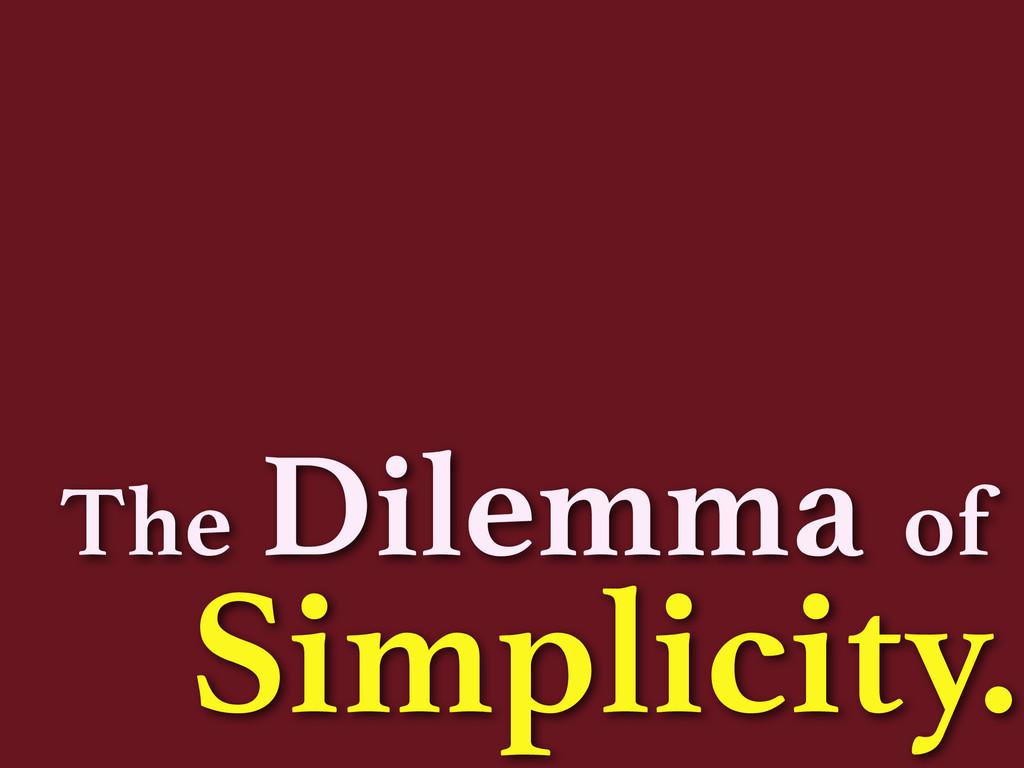 Dilemma Simplicity. The of