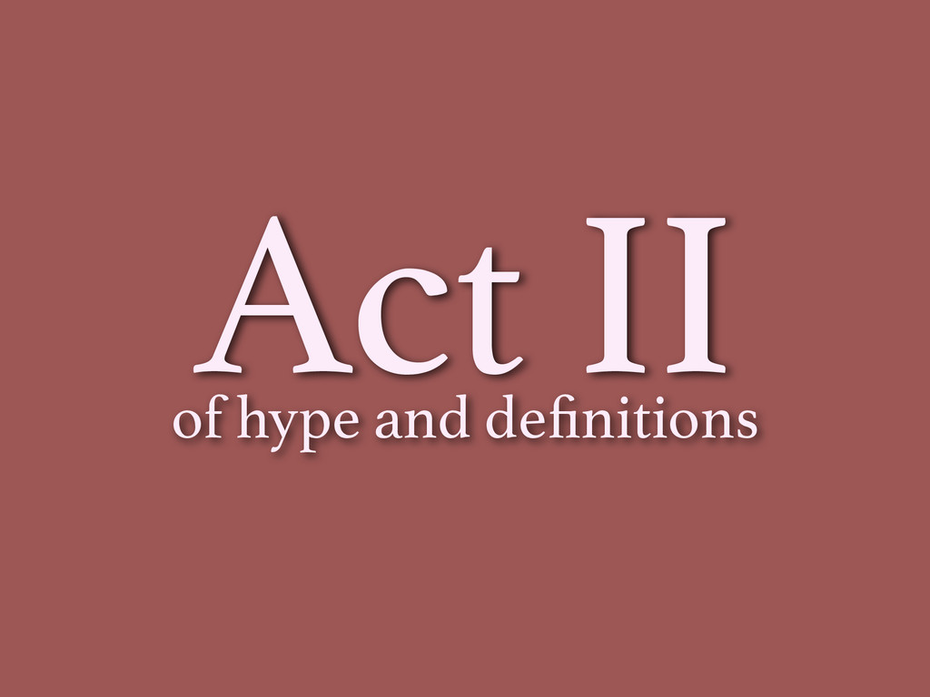 Act II of hype and definitions