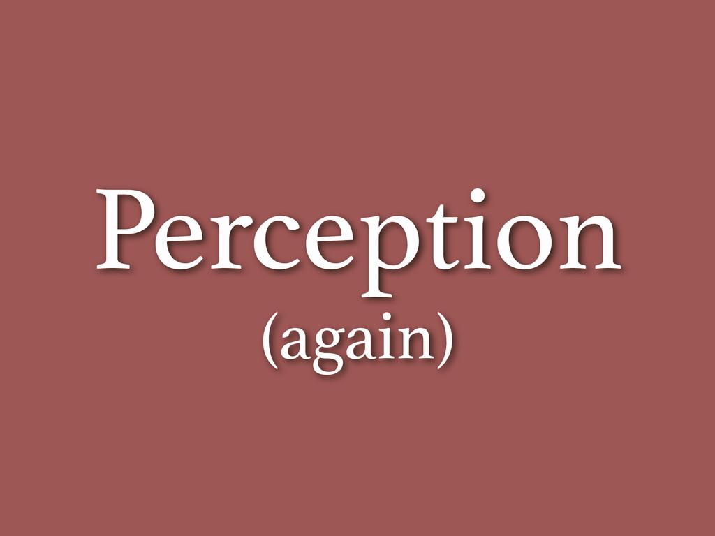 Perception (again)