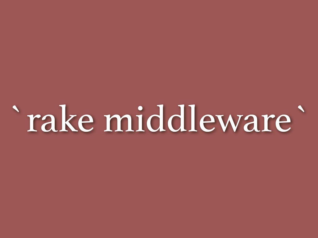 `rake middleware`